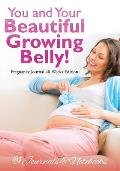 You and Your Beautiful Growing Belly! Pregnancy Journal 40 Weeks Edition