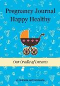 Pregnancy Journal Happy Healthy: Our Cradle of Dreams