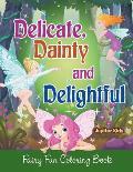 Delicate, Dainty and Delightful: Fairy Fun Coloring Book