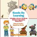 Hands on Learning: A Toddler's Great, Fun Book All about Opposites from A to Z - Baby & Toddler Opposites Books
