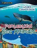 Fantastical Sea Animals: Whales Coloring Book