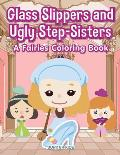 Glass Slippers and Ugly Step-Sisters: A Fairies Coloring Book
