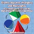 Circles, Squares, Triangles, and Rectangles: I Can Find Them All Around Me - Baby & Toddler Size & Shape Books