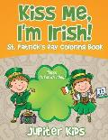 Kiss Me, I'm Irish! St. Patrick's Day Coloring Book