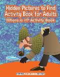 Hidden Pictures to Find Activity Book for Adults: Where Is It? Activity Book