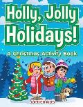 Holly, Jolly Holidays! a Christmas Activity Book