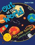 Out of This World: The Solar System Coloring Book