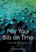 Pay Your Bills on Time. a Monthly Bill Organizer.