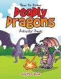 How to Draw Deadly Dragons Activity Book