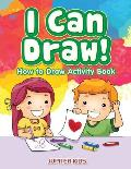 I Can Draw! How to Draw Activity Book