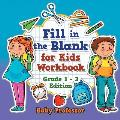 Fill in the Blank for Kids Workbook Grade 1 - 3 Edition