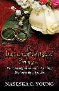 The Uncompromised Damsel: Purposeful Single Living Before the Vows