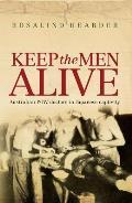 Keep the Men Alive: Australian POW Doctors in Japanese Captivity