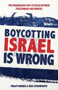 Boycotting Israel Is Wrong: The Progressive Path to Peace Between Palestinians and Israelis