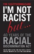 I'm Not Racist, But--: 40 Years of the Racial Discrimination ACT