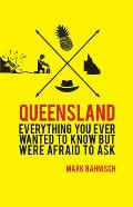 Queensland: Everything You Ever Wanted to Know, But Were Afraid to Ask