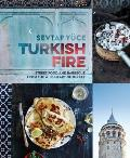 Turkish Fire Street Food & Barbecue from the Wild Heart of Turkey
