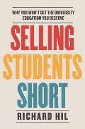 Selling Students Short: Why You Won't Get the University Education You Deserve