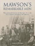 Mawson's Remarkable Men: The Men of the 1911-14 Australasian Antarctic Expedition