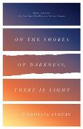 On the Shores of Darkness There Is Light