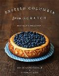 British Columbia from Scratch: Recipes for Every Season