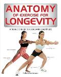 Anatomy of Exercise for Longevity A Trainers Guide to a Long & Healthy Life