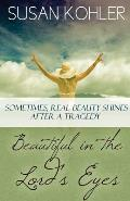 Beautiful in the Lord's Eyes: Sometimes, Real Beauty Shines After a Tragedy