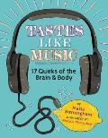 Tastes Like Music 17 Quirks of the Brain & Body