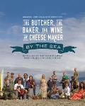 The Butcher, the Baker, the Wine and Cheese Maker by the Sea: Recipes and Fork-Lore from the Farmers, Artisans, Fishers, Foragers and Chefs of the Wes