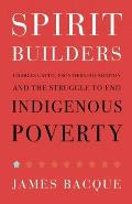 Spirit Builders: Charles Catto, Frontiers Foundation and the Struggle to End Indigenous Poverty