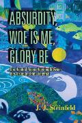 Absurdity, Woe Is Me, Glory Be
