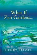 What If Zen Gardens