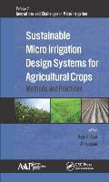 Sustainable Micro Irrigation Design Systems for Agricultural Crops: Methods and Practices