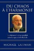 Du Chaos A L'Harmonie: La Solution a la Crise Mondiale Selon La Sagesse de La Kabbale