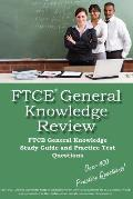 FTCE General Knowledge Review: FTCE General Knowledge Study Guide and Practice Test Questions