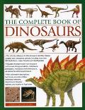 Complete Book of Dinosaurs The Ultimate Reference to 355 Dinosaurs from the Triassic Jurassic & Cretaceous Periods Including More Than 900 Il