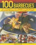 100 Best-Ever Step-By-Step Barbecue Recipes: The Ultimate Guide to Grilling in 340 Stunning Photographs with Recipes for Appetizers, Fish, Meat, Veget