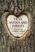 Trees Woods & Forests A Social & Cultural History