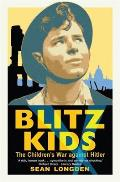 Blitz Kids: the Children's War Against Hitler