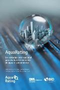 Aquarating: Un Estandar Internacional Para Evaluar Los Servicios de Agua y Alcantarillado Saneamiento