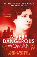 Very Dangerous Woman The Lives Loves & Lies of Russias Most Seductive Spy