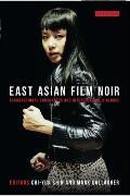 East Asian Film Noir: Transnational Encounters and Intercultural Dialogue