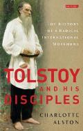 Tolstoy and His Disciples: The History of a Radical International Movement