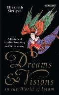 Dreams and Visions in the World of Islam: A History of Muslim Dreaming and Foreknowing