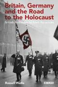 Britain, Germany and the Road to the Holocaust: British Attitudes Towards Nazi Atrocities