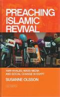 Preaching Islamic Revival: Amr Khaled, Mass Media and Social Change in Egypt