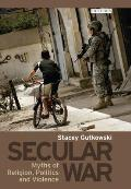 Secular War: Myths of Religion, Politics and Violence
