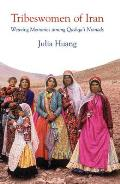 Tribeswomen of Iran: Weaving Memories Among Qashqa'i Nomads