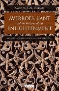 Averroes, Kant and the Origins of the Enlightenment: Reason and Revelation in Arab Thought