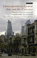 Development in Central Asia and the Caucasus: Migration, Democratisation and Inequality in the Post-Soviet Era